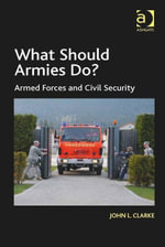 What Should Armies Do? : Armed Forces and Civil Security - John L. Clarke