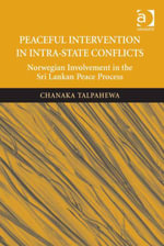 Peaceful Intervention in Intra-State Conflicts : Norwegian Involvement in the Sri Lankan Peace Process - Chanaka Talpahewa