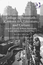 Collage in Twentieth-Century Art, Literature, and Culture : Joseph Cornell, William Burroughs, Frank O'Hara, and Bob Dylan - Rona Cran
