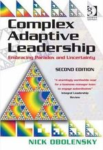 Complex Adaptive Leadership : Embracing Paradox and Uncertainty - Nick Obolensky