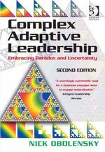 Complex Adaptive Leadership : Embracing Paradox and Uncertainty - Nick Obolensky