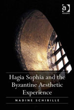 Hagia Sophia and the Byzantine Aesthetic Experience - Nadine Schibille