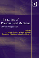 The Ethics of Personalised Medicine : Critical Perspectives