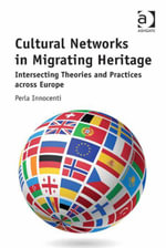 Cultural Networks in Migrating Heritage : Intersecting Theories and Practices across Europe - Perla Innocenti