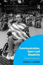 Communication, Sport and Disability : The Case of Power Soccer - Dr. Michael S. Jeffress
