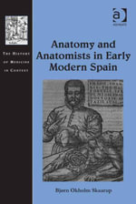 Anatomy and Anatomists in Early Modern Spain - Bjørn Okholm Skaarup