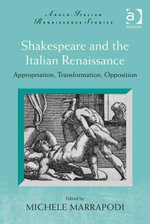 Shakespeare and the Italian Renaissance : Appropriation, Transformation, Opposition