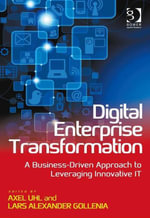 Digital Enterprise Transformation : A Business-Driven Approach to Leveraging Innovative IT