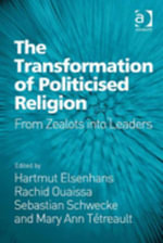 The Transformation of Politicised Religion : From Zealots into Leaders