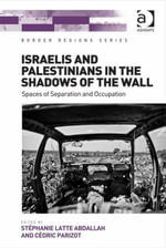 Israelis and Palestinians in the Shadows of the Wall : Spaces of Separation and Occupation