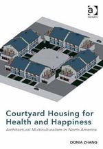 Courtyard Housing for Health and Happiness : Architectural Multiculturalism in North America - Donia, Dr Zhang