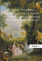Delicious Decadence - The Rediscovery of French Eighteenth-Century Painting in the Nineteenth Century