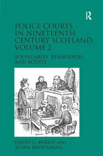 Police Courts in Nineteenth-Century Scotland: Volume 2 : Boundaries, Behaviours and Bodies - David G. Barrie