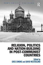 Religion, Politics and Nation-Building in Post-Communist Countries : Post-Soviet Politics