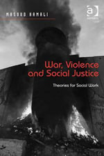 War, Violence and Social Justice : Theories for Social Work - Masoud, Dr Kamali