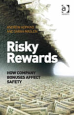 Risky Rewards : How Company Bonuses Affect Safety - Andrew Hopkins
