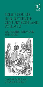 Police Courts in Nineteenth-Century Scotland, Volume 2 : Boundaries, Behaviours and Bodies - David G. Barrie