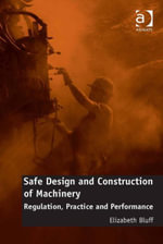 Safe Design and Construction of Machinery : Regulation, Practice and Performance - Elizabeth, Dr Bluff