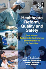 Healthcare Reform, Quality and Safety : Perspectives, Participants, Partnerships and Prospects in 30 Countries