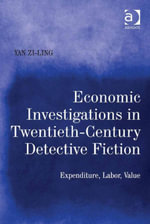 Economic Investigations in Twentieth-Century Detective Fiction : Expenditure, Labor, Value - Yan Zi-Ling
