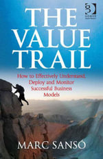 The Value Trail : How to Effectively Understand, Deploy and Monitor Successful Business Models - Marc Sanso