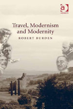 Travel, Modernism and Modernity - Robert, Dr Burden