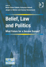Belief, Law and Politics : What Future for a Secular Europe?