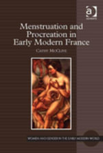 Menstruation and Procreation in Early Modern France - Cathy, Dr McClive