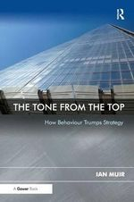 The Tone from the Top : How Behaviour Trumps Strategy - Ian Muir
