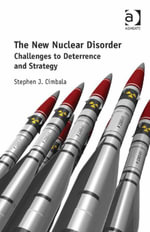 The New Nuclear Disorder : Challenges to Deterrence and Strategy - Stephen J. Cimbala