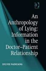 An Anthropology of Lying : Information in the Doctor-Patient Relationship - Sylvie, Dr Fainzang
