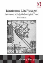 Renaissance Mad Voyages : Experiments in Early Modern English Travel - Anthony, Professor Parr