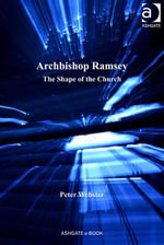 Archbishop Ramsey : The Shape of the Church - Peter, Dr Webster