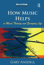 How Music Helps in Music Therapy and Everyday Life : Music and Change: Ecological Perspectives - Gary Ansdell