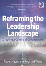 Reframing the Leadership Landscape : Creating a Culture of Collaboration - Reginald, Dr Watts