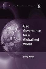 G20 Governance for a Globalized World : Global Finance - John J. Kirton
