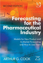 Forecasting for the Pharmaceutical Industry : Models for New Product and In-Market Forecasting and How to Use Them - Arthur G, Mr Cook