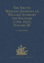 The Arctic Whaling Journals of William Scoresby the Younger (1789-1857) : Volume III: The Voyages of 1817, 1818 and 1820