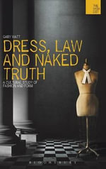 Dress, Law and Naked Truth : A Cultural Study of Fashion and Form - Gary Watt