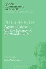 Philoponus : Against Proclus on the Eternity of the World 12-18 - James Wilberding