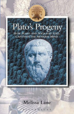 Plato's Progeny : How Plato and Socrates Still Captivate the Modern Mind - Melissa Lane