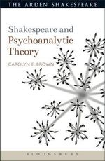 Shakespeare and Psychoanalytic Theory : Shakespeare and Theory - Carolyn Brown
