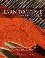Learn to Weave with Anne Field : A Project-based Approach to Learning Weaving Basics - Anne Field