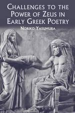 Challenges to the Power of Zeus in Early Greek Poetry : The Nature of Bucolic Space - Noriko Yasumura