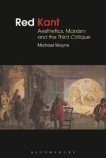 Red Kant : Aesthetics, Marxism and the Third Critique - Michael Wayne