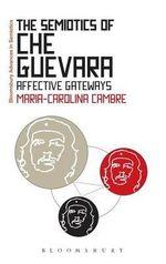 The Semiotics of Che Guevara : Affective Gateways - Maria-Carolina Cambre