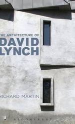 The Architecture of David Lynch - Richard Martin