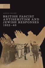 British Fascist Antisemitism and Jewish Responses, 1932-40 - Daniel Tilles