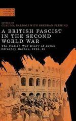A British Fascist in the Second World War : The Italian War Diary of James Strachey Barnes, 1943-45