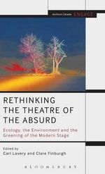 Rethinking the Theatre of the Absurd : Ecology, the Environment and the Greening of the Modern Stage